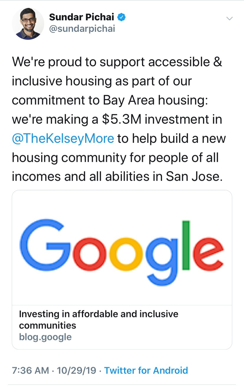 """screenshot of Google CEO Sundar Pichai that reads """"We're proud to support accessible & inclusive housing as aprt of our commitment to Bay Area housing we're making a $3.5M investment in @TheKelseyMore to help build a new housing community for people of all incomes and all abilities in San Jose."""