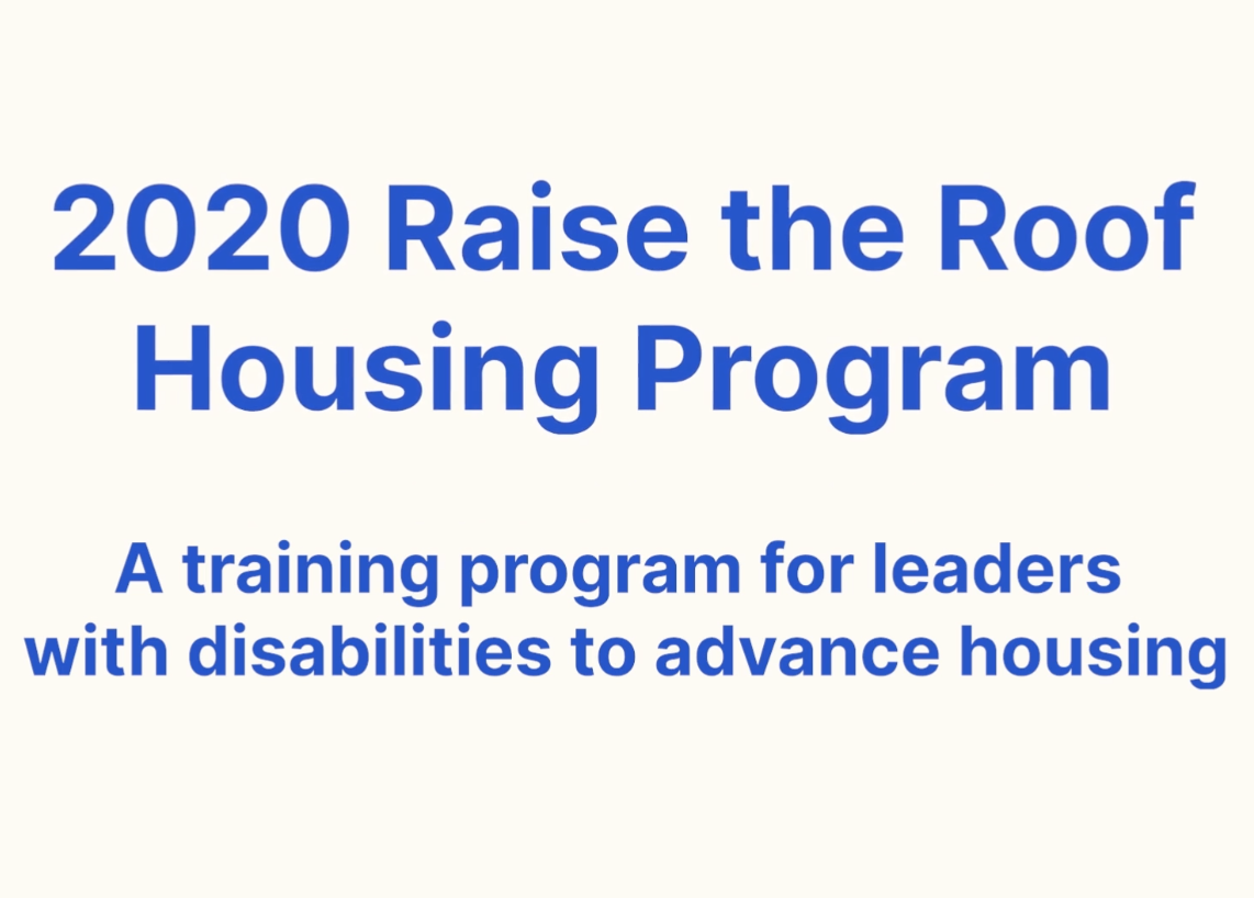 2020 Raise the Roof Housing Program: A training program for leaders with disabilities to advance housing blue text on off white background